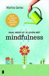 Marisa Garau: Haal meer uit je leven met mindfulness - beter in balans zonder zweverig gedoe