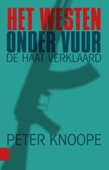 Peter Knoope: Het Westen onder vuur, de haat verklaard