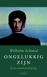Wilhelm Schmid: Ongelukkig zijn - een aanmoediging