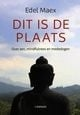 Edel Maex: Dit is de plaats - over zen, mindfulness en mededogen