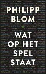 Philipp Blom: Wat op het spel staat