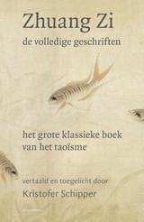 Kristofer Schipper: Zhuang Zi, de volledige geschriften