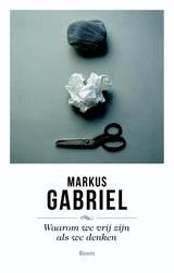 Markus Gabriel: Waarom we vrij zijn als we denken