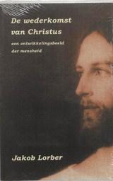 Jakob Lorber: De wederkomst van Christus - een ontwikkelingsbeeld der mensheid