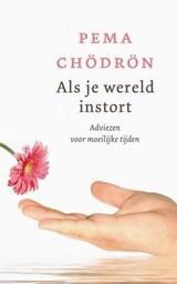 Pema Chödrön: Als je wereld instort - adviezen voor moeilijke tijden
