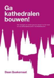 Daan Quakernaat: Ga kathedralen bouwen!
