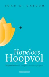 Caputo: Hopeloos hoopvol - belijdenissen van een postmoderne pelgrim
