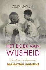 Arun Gandhi: Het boek van Wijsheid - 11 levenslessen van mijn grootvader Mahatma Gandhi