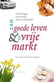 Ad Verbrugge, Govert Buijs en Jelle v. Baardewijk: Het goede leven en de vrije markt -  cultuurfilosofische analyse