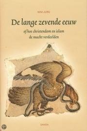 Wim Jurg: De lange zevende eeuw - over christendom en islam