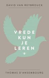 David van Reybrouck en Thomas d' Ansembourg: Vrede kun je leren