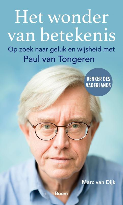 Marc van Dijk: Het wonder van betekenis  - Op zoek naar geluk en wijsheid met Paul van Tongeren