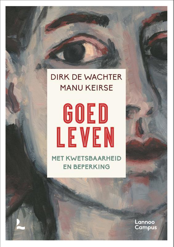 Dirk De Wachter/Manu Keirse:  Goed leven - Met kwetsbaarheid en beperking