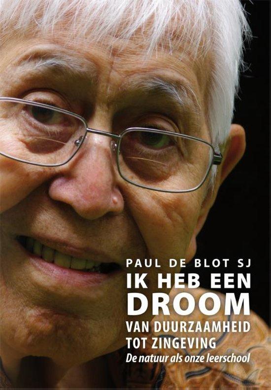 Paul de Blot: Ik heb een droom - van duurzaamheid tot zingeving: de natuur als leerschool