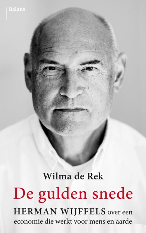 Wilma de Rek: De gulden snede - Herman Wijffels over een economie die werkt voor mens en aarde