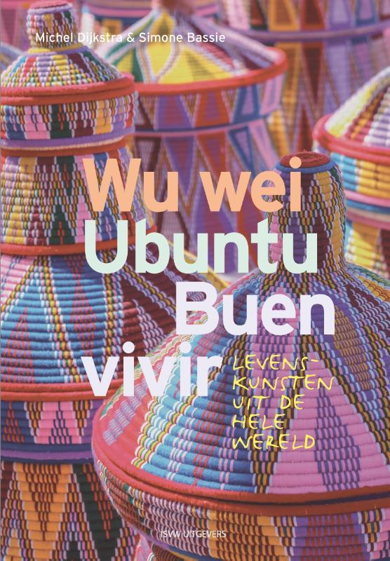 Michel Dijkstra:  Wu Wei, Ubuntu, Buen Vivir - Levenskunsten uit de hele wereld