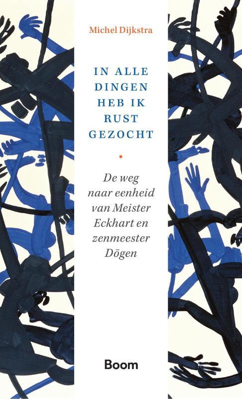 M. Dijkstra: In alle dingen heb ik rust gezocht – De weg naar eenheid van Meister Eckhart en zenmeester Dögen
