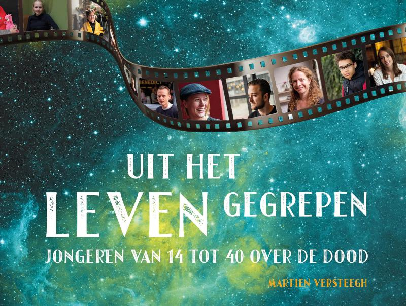 Martien Versteegh:  Uit het leven gegrepen  -  Jongeren van veertien tot veertig over de dood