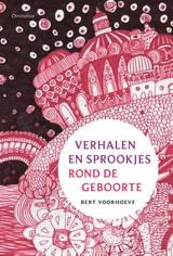 Bert Voorhoeve: Verhalen en sprookjes rond de geboorte