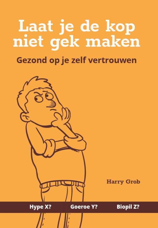 Harry Grob: Laat je de kop niet gek maken – Gezond op je zelf vertrouwen