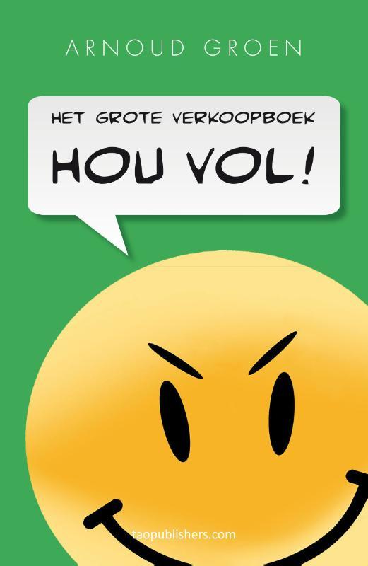 Arnoud B. Groen: Hou Vol! - het grote verkoopboek