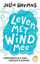 Jelle Hermus: Leven met wind mee - minder drama in je leven, meer rust in je hoofd