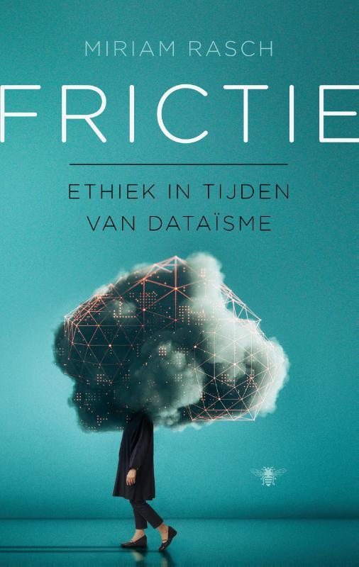 Miriam Rasch: Frictie - ethiek in tijden van dataïsme