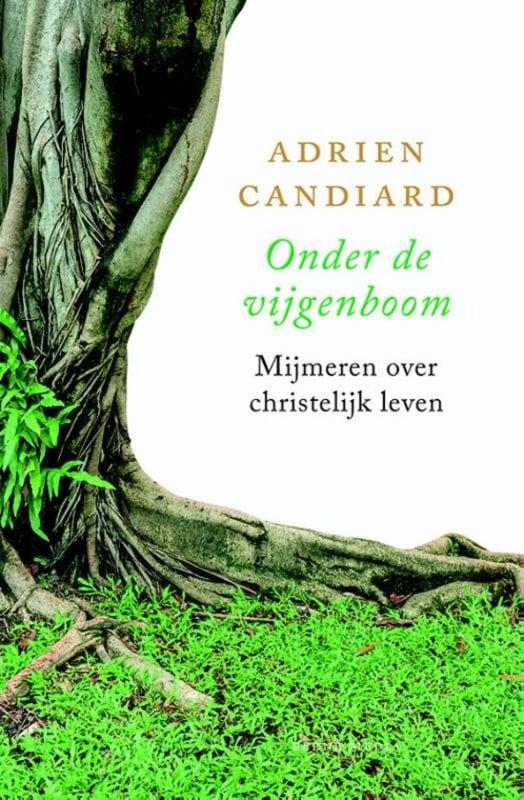 Adrien Candiard: Onder de vijgeboom - mijmeren over christelijk leven