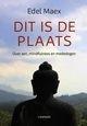 Edel Maex: Dit is de plaats - over zen, mindfulness en mededogen