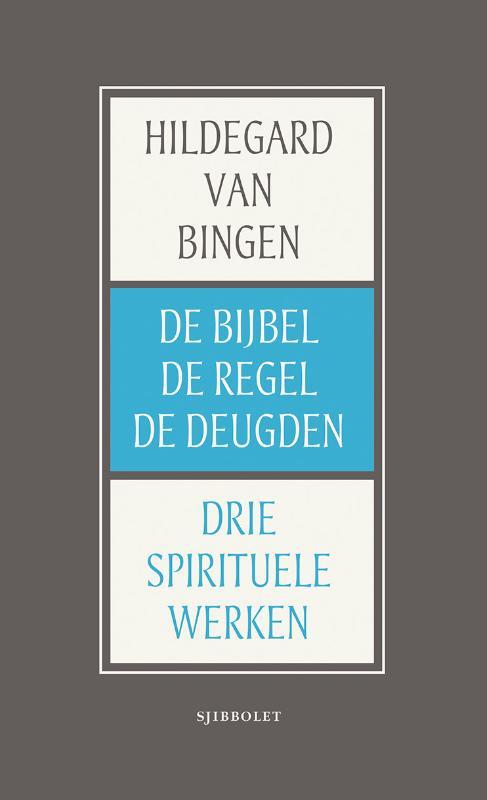 Hildegard van Bingen: De Bijbel, de Regel, de Deugden - drie spirituele werken
