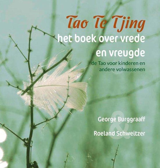Roeland Schweitzer: Tao Te Tjing - het boek over vrede en vreugde