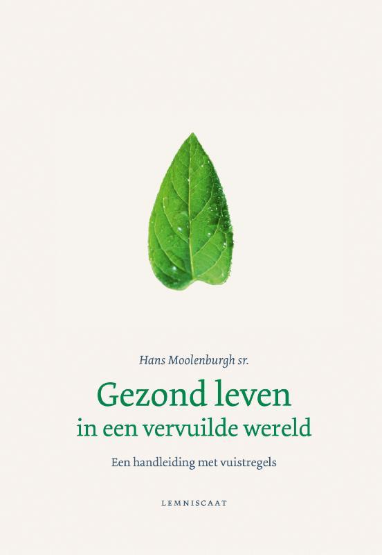 Hans Moolenburgh sr.:  Gezond leven in een vervuilde wereld - een handleiding met vuistregels
