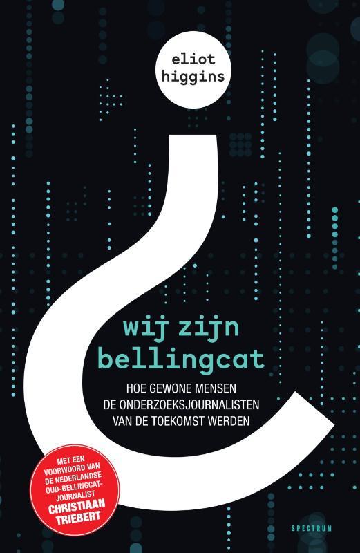 Eliot Higgins: Wij zijn Bellingcat - Hoe gewone mensen de onderzoeksjournalisten van de toekomst werden