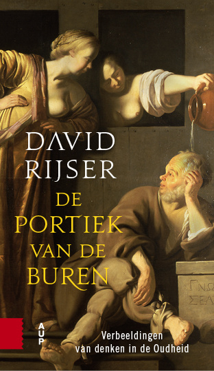 David Rijser: De portiek van de buren - verbeeldingen van denken in de Oudheid