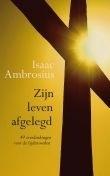 Ambrosius, Isaac - Zijn leven afgelegd