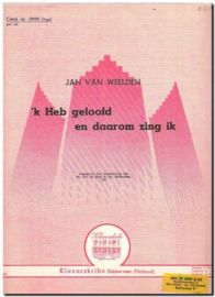 Weelden, Jan van - 'k Heb geloofd en daarom zing ik (KLAVARSKRIBO)
