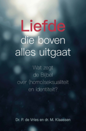 Vries, Dr. P. de & Klaassen, Dr. M. - Liefde die boven alles uitgaat