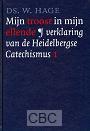 Hage, Ds. W. - Mijn troost in mijn ellende; verklaring van de Heidelbergse Catechismus