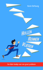 DeYoung, Kevin - Hollen, rennen, vliegen