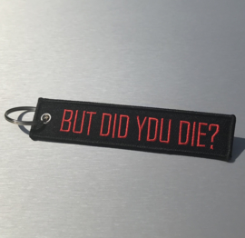 BUT DID YOU DIE ? Sleutelhanger