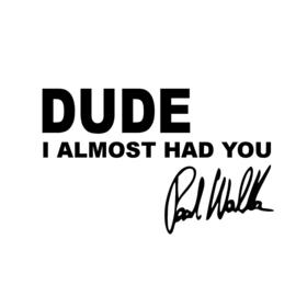 Paul Walker Dude I Almost Had You Sticker Motief 3
