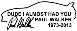 Paul Walker Dude I Almost Had You Sticker Motief 1