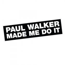 Paul Walker Made Me Do It Sticker