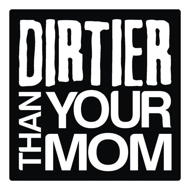 Dirtier Than Your Mom Sticker