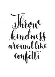 Poster | Throw kindness around like confetti