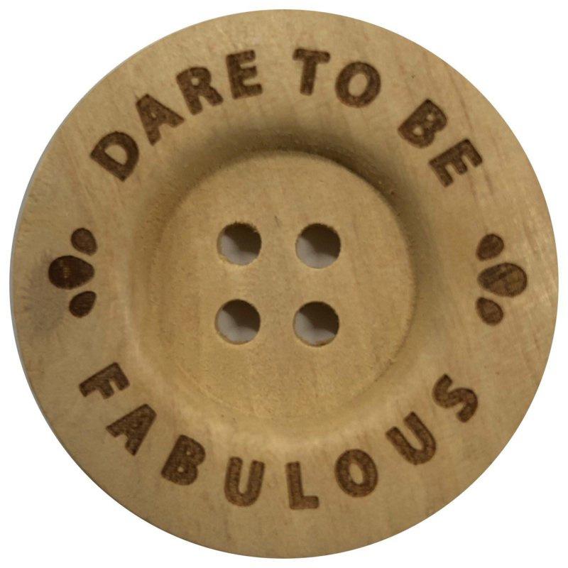 Houten knoop: Dare to be fabulous 40mm