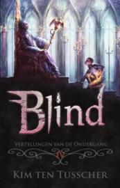 Vertellingen van de Ondergang - deel 4 - Blind - Kim ten Tusscher -  Ebook