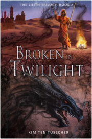 Broken in Twilight - the Lilith trilogy 2 - Kim ten Tusscher