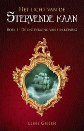 Het licht van de Stervende maan - boek 1 - De ontdekking van een koning - Eline Gielen - Ebook