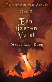 De verhalen van Auruco - Deel 3 - Een ijzeren vuist - Sebastiaan Koen - ebook